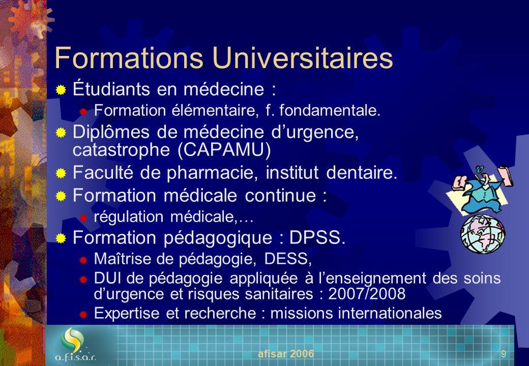 afisar 2006 9 Formations Universitaires Étudiants en médecine : Formation élémentaire, f. fondamentale. Diplômes de médecine durgence, catastrophe (CA