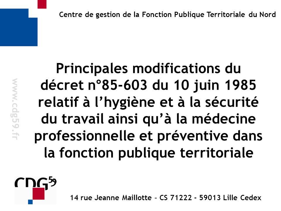 Principales modifications du décret n°85-603 du 10 juin 1985 relatif à lhygiène et à la sécurité du travail ainsi quà la médecine professionnelle et p