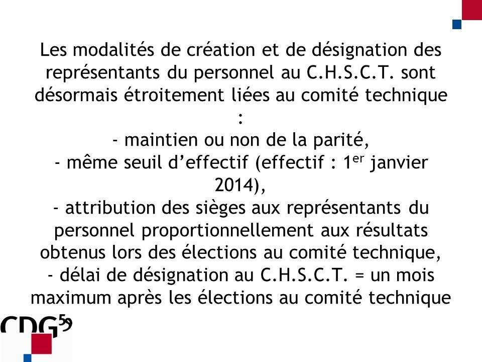 Les modalités de création et de désignation des représentants du personnel au C.H.S.C.T. sont désormais étroitement liées au comité technique : - main