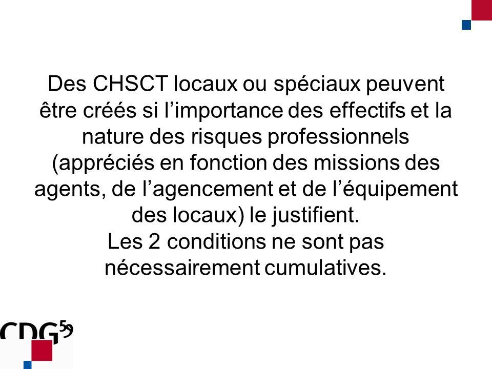 Des CHSCT locaux ou spéciaux peuvent être créés si limportance des effectifs et la nature des risques professionnels (appréciés en fonction des missions des agents, de lagencement et de léquipement des locaux) le justifient.
