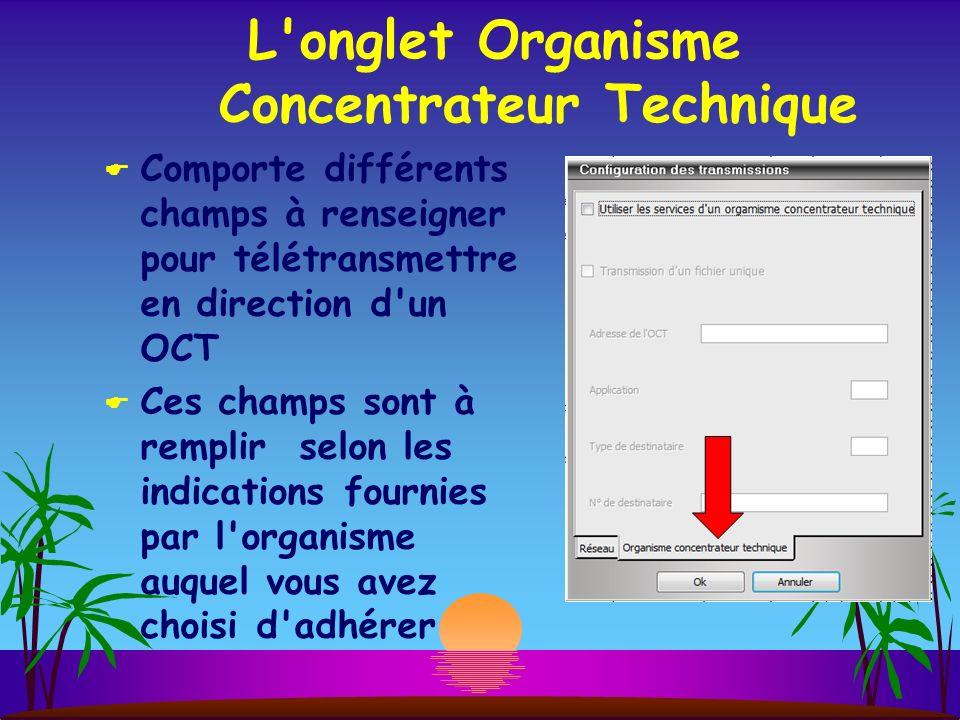 L onglet Organisme Concentrateur Technique Comporte différents champs à renseigner pour télétransmettre en direction d un OCT Ces champs sont à remplir selon les indications fournies par l organisme auquel vous avez choisi d adhérer