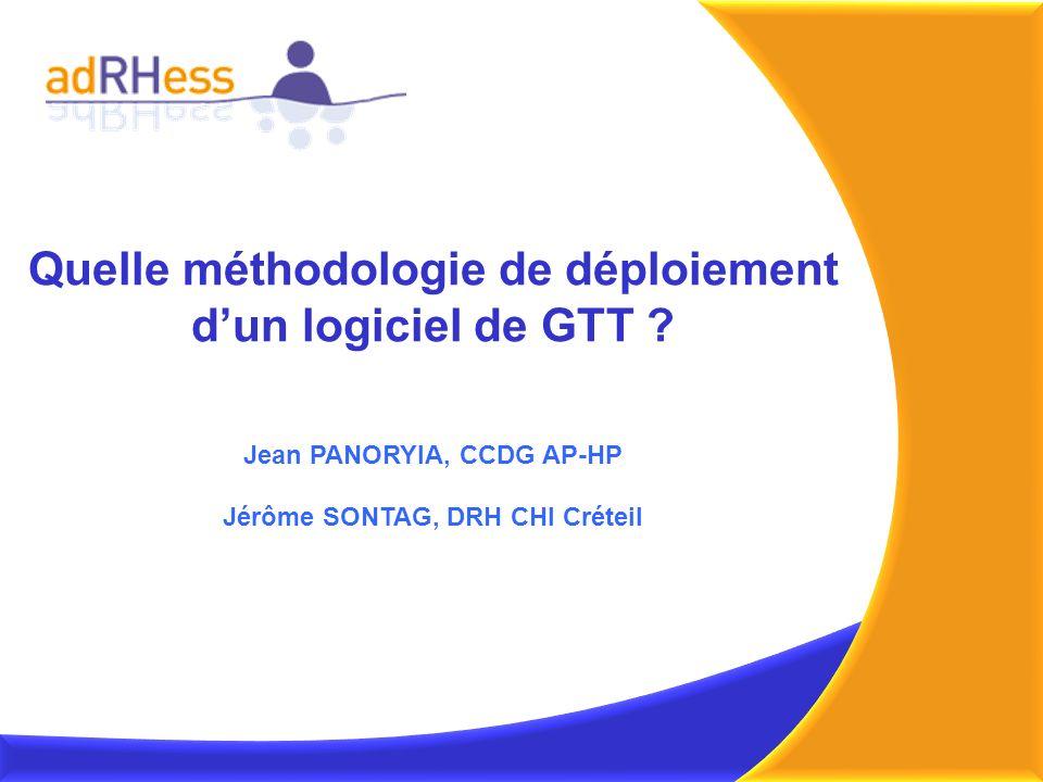 Quelle méthodologie de déploiement dun logiciel de GTT ? Jean PANORYIA, CCDG AP-HP Jérôme SONTAG, DRH CHI Créteil