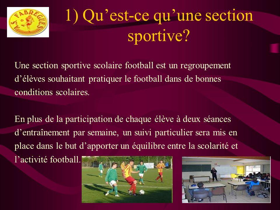 1) Quest-ce quune section sportive? Une section sportive scolaire football est un regroupement délèves souhaitant pratiquer le football dans de bonnes