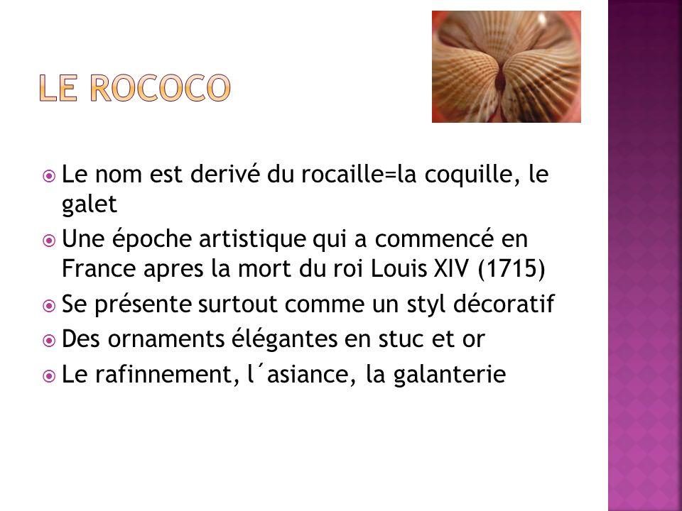 Le nom est derivé du rocaille=la coquille, le galet Une époche artistique qui a commencé en France apres la mort du roi Louis XIV (1715) Se présente s