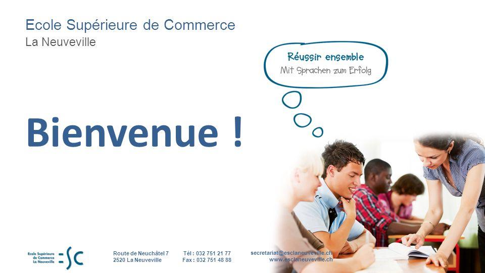 Ecole Supérieure de Commerce La Neuveville secretariat@esclaneuveville.ch www.esclaneuveville.ch Tél : 032 751 21 77 Fax : 032 751 48 88 Route de Neuchâtel 7 2520 La Neuveville Bienvenue !