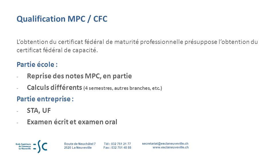 secretariat@esclaneuveville.ch www.esclaneuveville.ch Tél : 032 751 21 77 Fax : 032 751 48 88 Route de Neuchâtel 7 2520 La Neuveville 13 Qualification MPC / CFC Lobtention du certificat fédéral de maturité professionnelle présuppose lobtention du certificat fédéral de capacité.