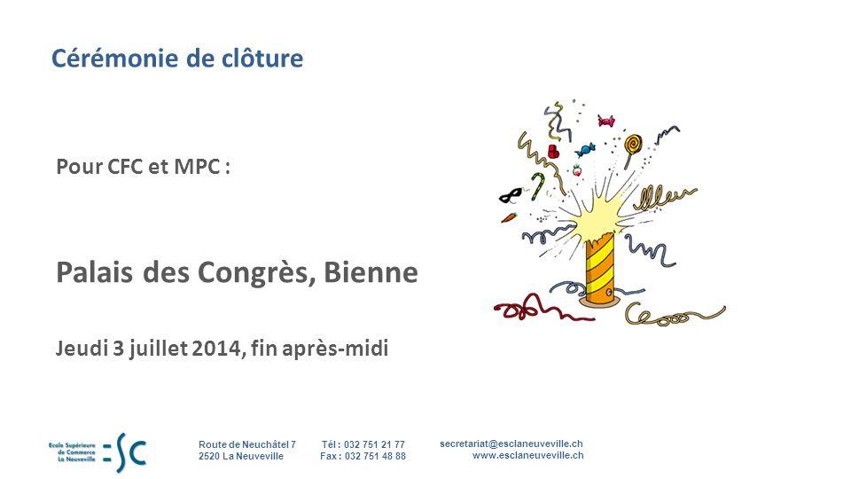 secretariat@esclaneuveville.ch www.esclaneuveville.ch Tél : 032 751 21 77 Fax : 032 751 48 88 Route de Neuchâtel 7 2520 La Neuveville 18 Cérémonie de clôture Pour CFC et MPC : Palais des Congrès, Bienne Jeudi 3 juillet 2014, fin après-midi