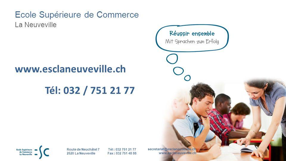 Ecole Supérieure de Commerce La Neuveville secretariat@esclaneuveville.ch www.esclaneuveville.ch Tél : 032 751 21 77 Fax : 032 751 48 88 Route de Neuchâtel 7 2520 La Neuveville www.esclaneuveville.ch Tél: 032 / 751 21 77