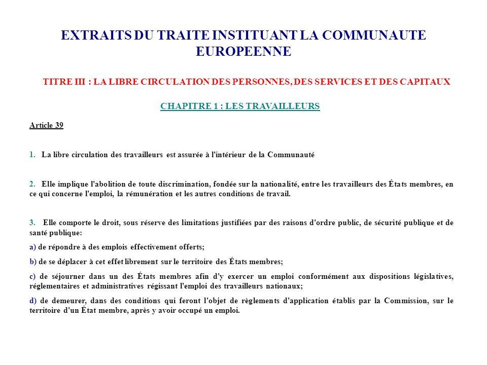 EXTRAITS DU TRAITE INSTITUANT LA COMMUNAUTE EUROPEENNE TITRE III : LA LIBRE CIRCULATION DES PERSONNES, DES SERVICES ET DES CAPITAUX CHAPITRE 1 : LES T