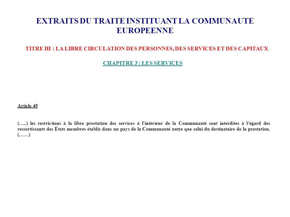 EXTRAITS DU TRAITE INSTITUANT LA COMMUNAUTE EUROPEENNE TITRE III : LA LIBRE CIRCULATION DES PERSONNES, DES SERVICES ET DES CAPITAUX CHAPITRE 3 : LES S