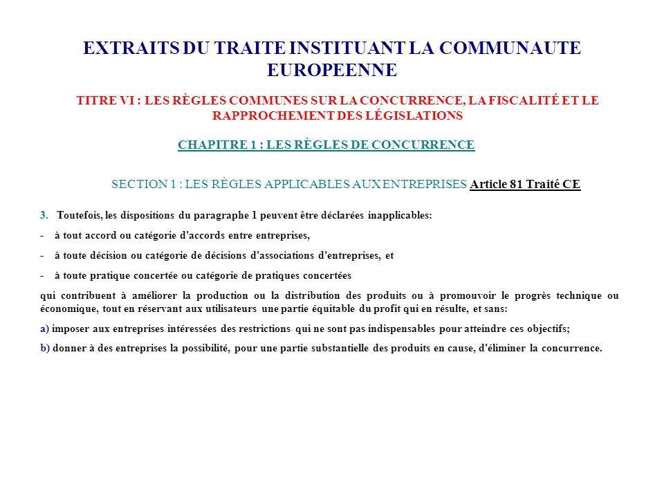 EXTRAITS DU TRAITE INSTITUANT LA COMMUNAUTE EUROPEENNE CHAPITRE 1 : LES RÈGLES DE CONCURRENCE 3. Toutefois, les dispositions du paragraphe 1 peuvent ê
