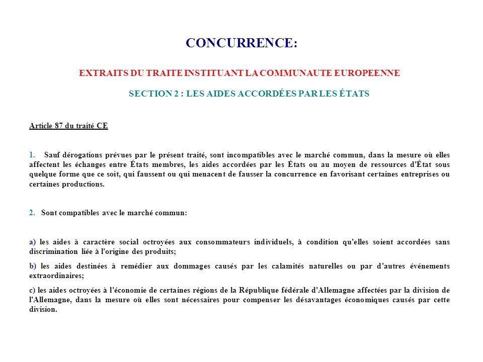 CONCURRENCE: Article 87 du traité CE 1. Sauf dérogations prévues par le présent traité, sont incompatibles avec le marché commun, dans la mesure où el