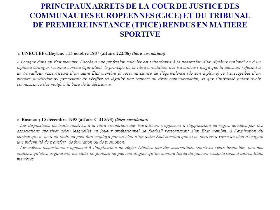 PRINCIPAUX ARRETS DE LA COUR DE JUSTICE DES COMMUNAUTES EUROPEENNES (CJCE) ET DU TRIBUNAL DE PREMIERE INSTANCE (TPICE) RENDUS EN MATIERE SPORTIVE ¤ UN