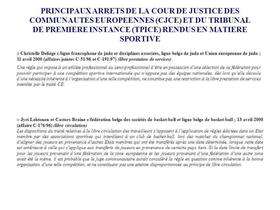 PRINCIPAUX ARRETS DE LA COUR DE JUSTICE DES COMMUNAUTES EUROPEENNES (CJCE) ET DU TRIBUNAL DE PREMIERE INSTANCE (TPICE) RENDUS EN MATIERE SPORTIVE ¤ Ch