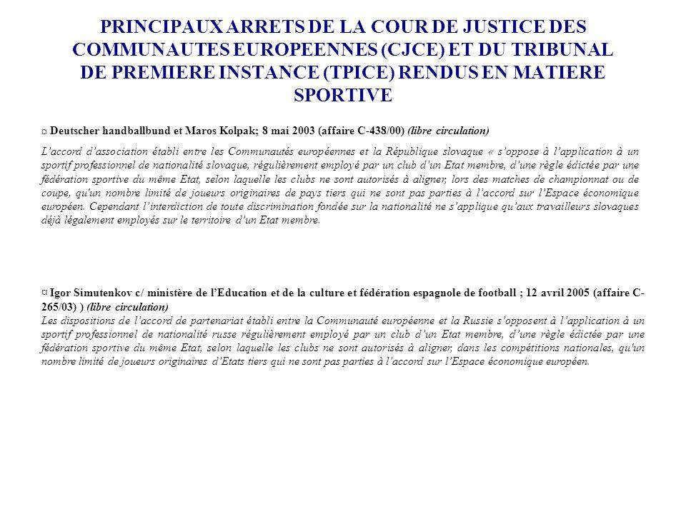 PRINCIPAUX ARRETS DE LA COUR DE JUSTICE DES COMMUNAUTES EUROPEENNES (CJCE) ET DU TRIBUNAL DE PREMIERE INSTANCE (TPICE) RENDUS EN MATIERE SPORTIVE ¤ De
