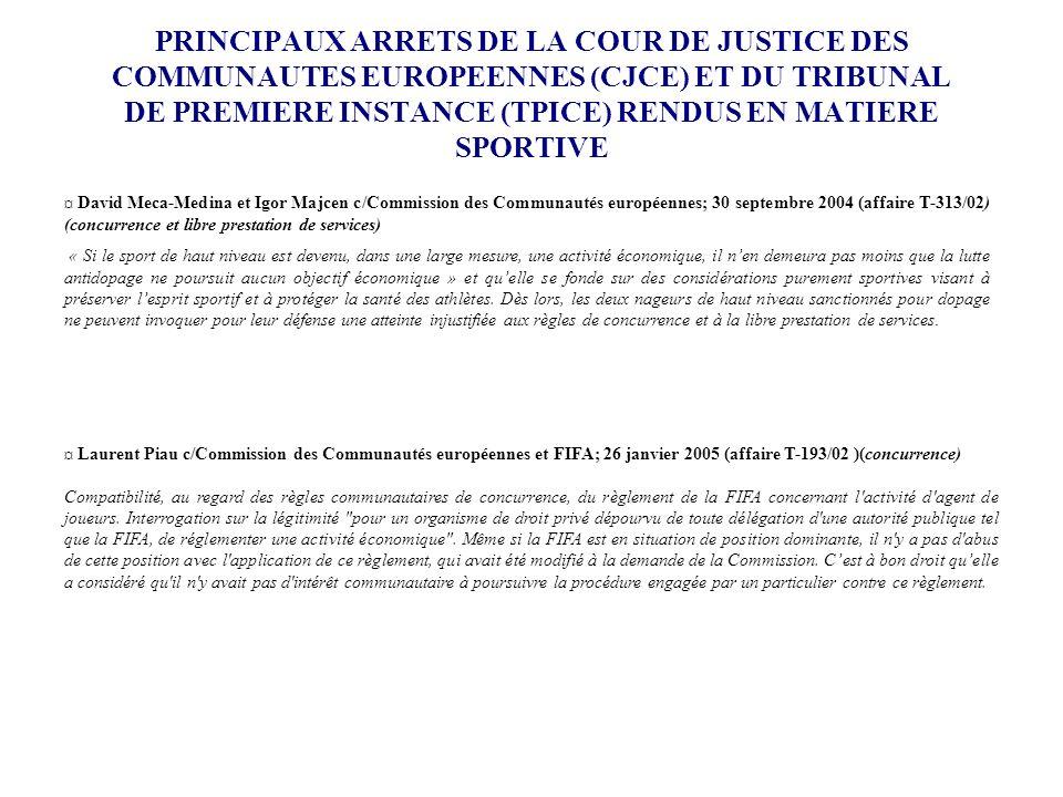 PRINCIPAUX ARRETS DE LA COUR DE JUSTICE DES COMMUNAUTES EUROPEENNES (CJCE) ET DU TRIBUNAL DE PREMIERE INSTANCE (TPICE) RENDUS EN MATIERE SPORTIVE ¤ Da