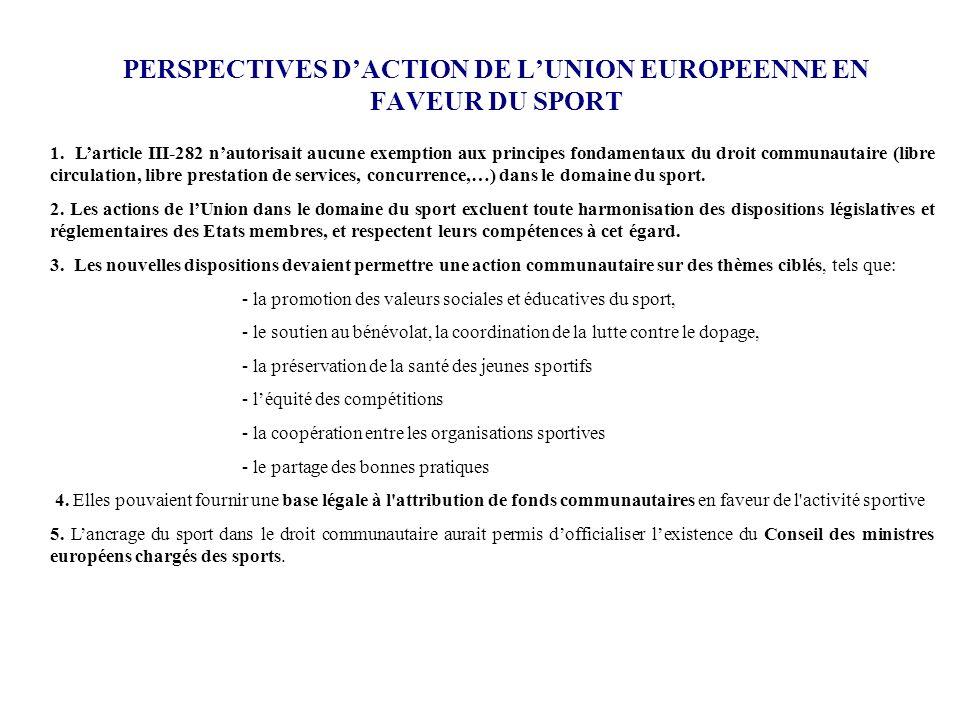 PERSPECTIVES DACTION DE LUNION EUROPEENNE EN FAVEUR DU SPORT 1. Larticle III-282 nautorisait aucune exemption aux principes fondamentaux du droit comm