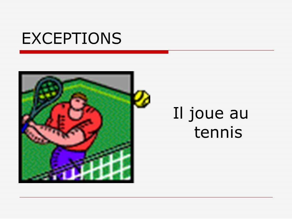 EXCEPTIONS Il joue au tennis