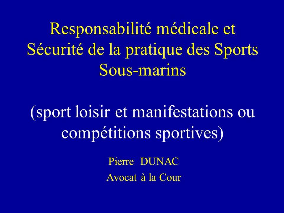 Responsabilité médicale et Sécurité de la pratique des Sports Sous-marins (sport loisir et manifestations ou compétitions sportives) Pierre DUNAC Avocat à la Cour
