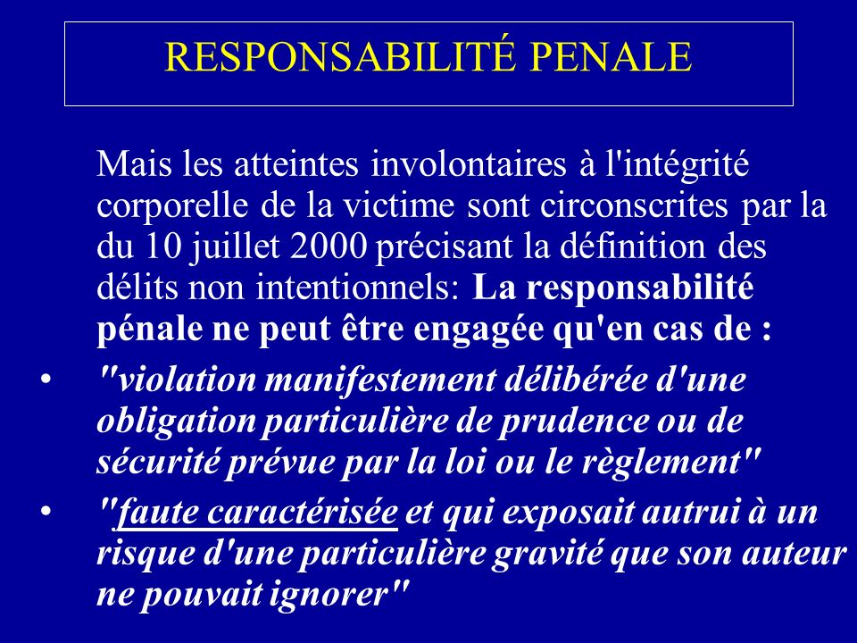 RESPONSABILITÉ PENALE une faute particulièrement grave ou délibérée du praticien devra être établie.