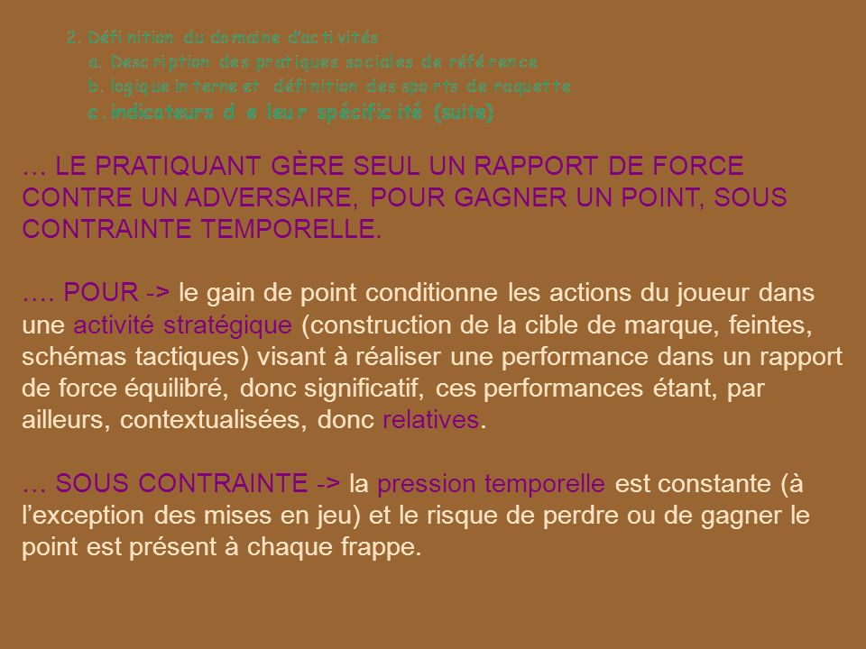 … LE PRATIQUANT GÈRE SEUL UN RAPPORT DE FORCE CONTRE UN ADVERSAIRE, POUR GAGNER UN POINT, SOUS CONTRAINTE TEMPORELLE. …. POUR -> le gain de point cond