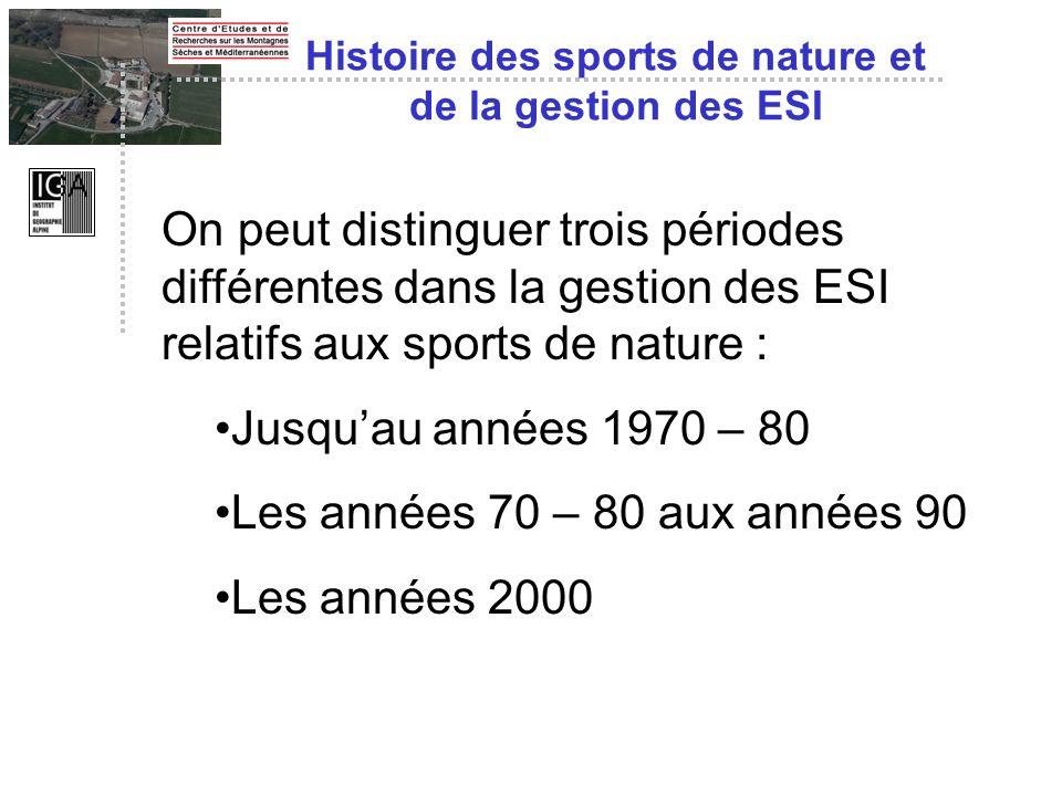 Histoire des sports de nature et de la gestion des ESI On peut distinguer trois périodes différentes dans la gestion des ESI relatifs aux sports de na