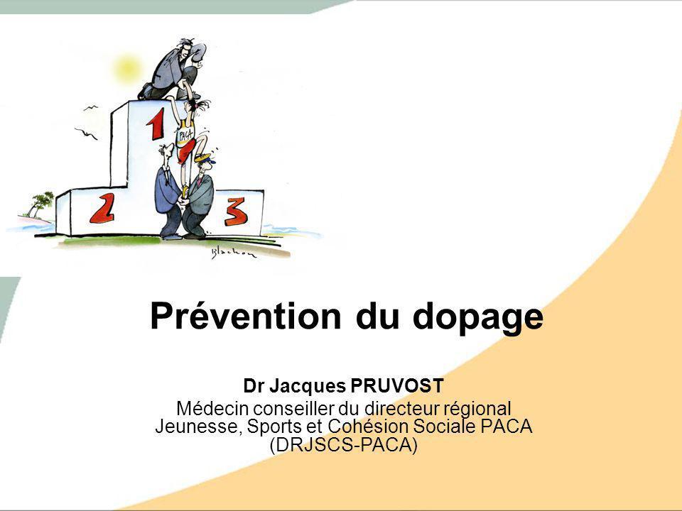 Prévention du dopage Dr Jacques PRUVOST Médecin conseiller du directeur régional Jeunesse, Sports et Cohésion Sociale PACA (DRJSCS-PACA)