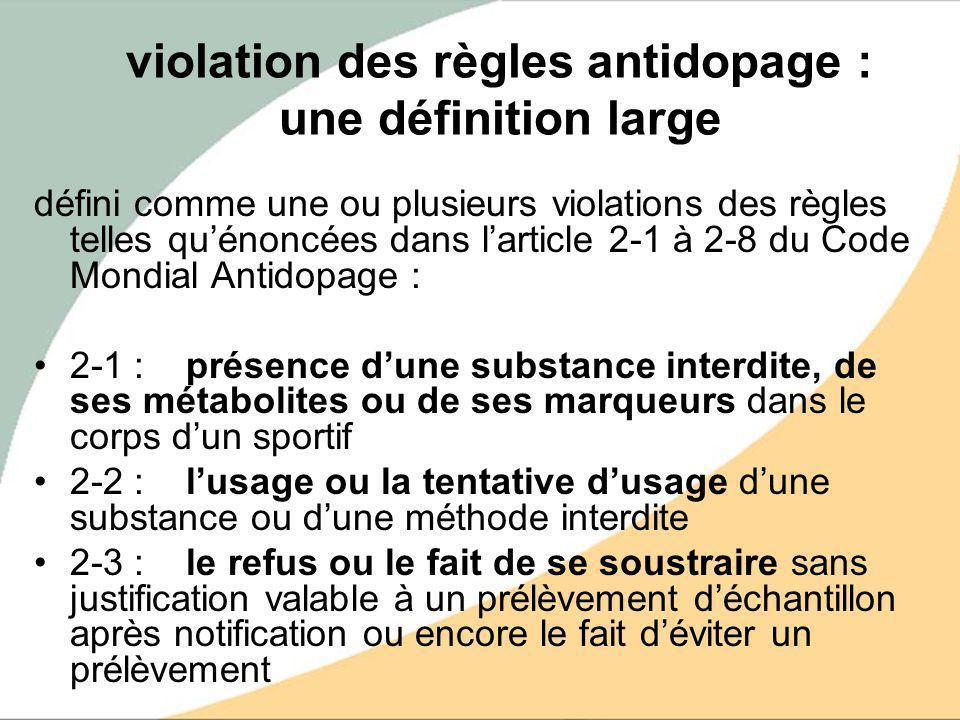 violation des règles antidopage : une définition large défini comme une ou plusieurs violations des règles telles quénoncées dans larticle 2-1 à 2-8 d