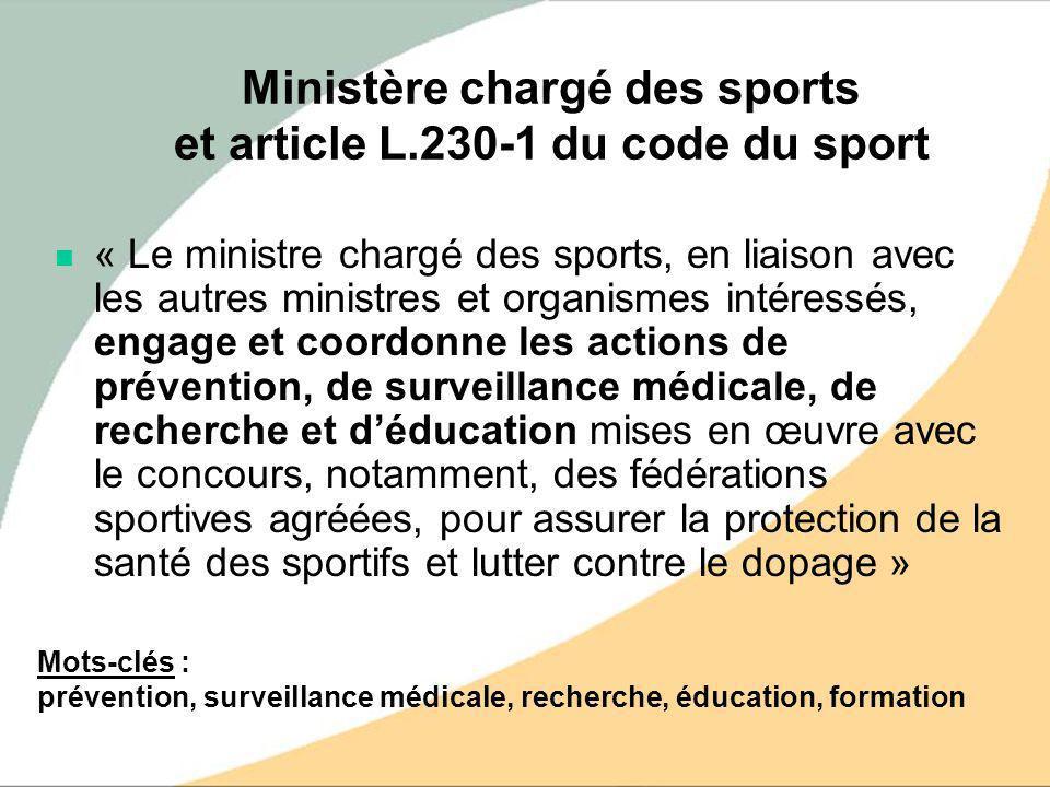 Ministère chargé des sports et article L.230-1 du code du sport « Le ministre chargé des sports, en liaison avec les autres ministres et organismes in