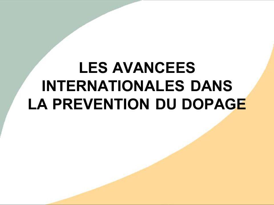 2004 : programme mondial antidopage Coordination de différents partenaires lUNESCO, les États, le Conseil de lEurope Le CIO et les Fédérations Internationales LAgence Mondiale Antidopage et les Agences Nationales Antidopage