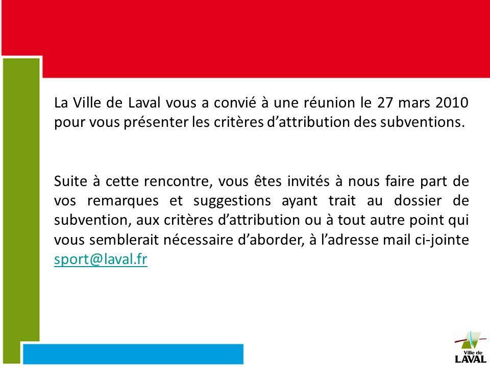 La Ville de Laval vous a convié à une réunion le 27 mars 2010 pour vous présenter les critères dattribution des subventions. Suite à cette rencontre,