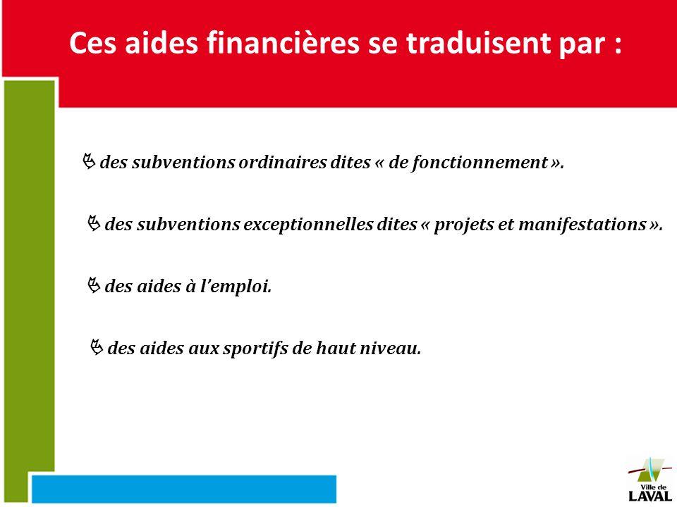 Ces aides financières se traduisent par : des subventions ordinaires dites « de fonctionnement ». des subventions exceptionnelles dites « projets et m