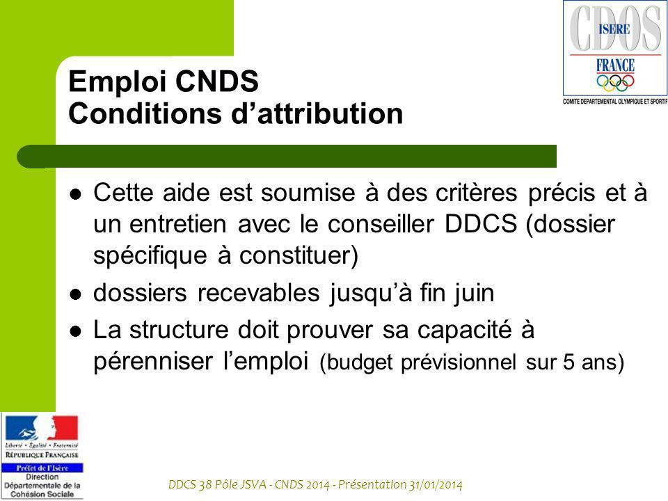 DDCS 38 Pôle JSVA - CNDS 2014 - Présentation 31/01/2014 Emploi CNDS Conditions dattribution Cette aide est soumise à des critères précis et à un entre
