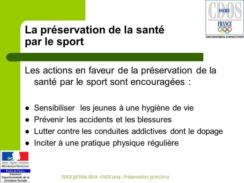 DDCS 38 Pôle JSVA - CNDS 2014 - Présentation 31/01/2014 La préservation de la santé par le sport Les actions en faveur de la préservation de la santé