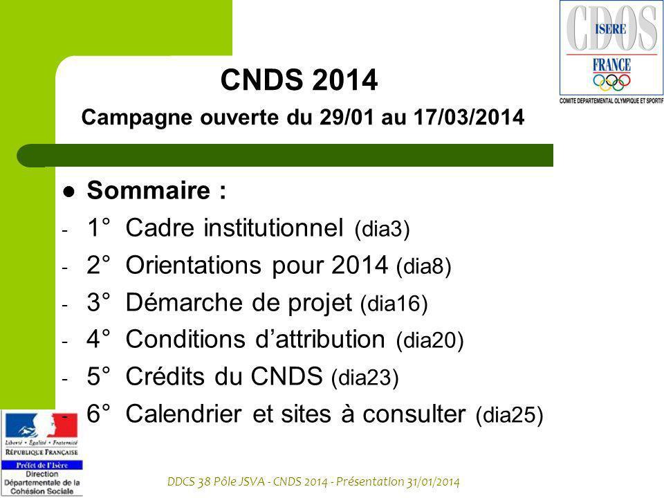 CNDS 2014 Campagne ouverte du 29/01 au 17/03/2014 Sommaire : - 1° Cadre institutionnel (dia3) - 2° Orientations pour 2014 (dia8) - 3° Démarche de proj