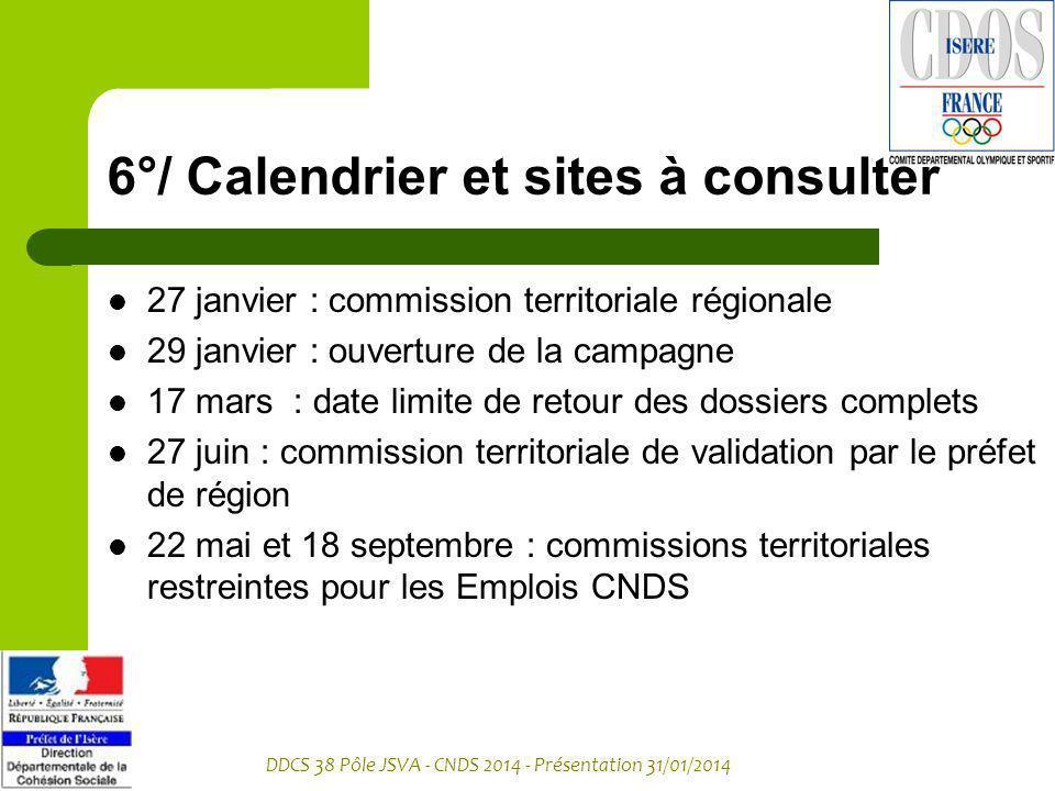 DDCS 38 Pôle JSVA - CNDS 2014 - Présentation 31/01/2014 6°/ Calendrier et sites à consulter 27 janvier : commission territoriale régionale 29 janvier