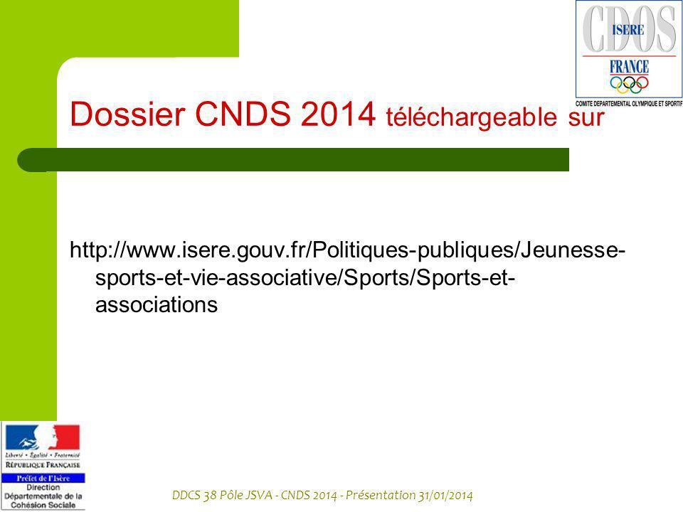 DDCS 38 Pôle JSVA - CNDS 2014 - Présentation 31/01/2014 Dossier CNDS 2014 téléchargeable sur http://www.isere.gouv.fr/Politiques-publiques/Jeunesse- s