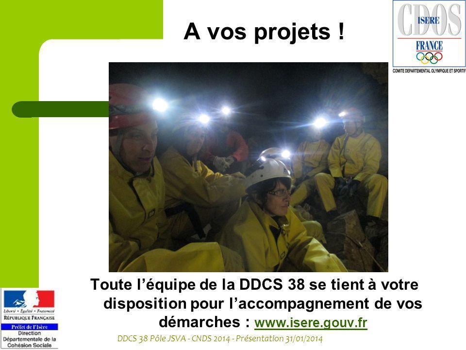 DDCS 38 Pôle JSVA - CNDS 2014 - Présentation 31/01/2014 A vos projets ! Toute léquipe de la DDCS 38 se tient à votre disposition pour laccompagnement