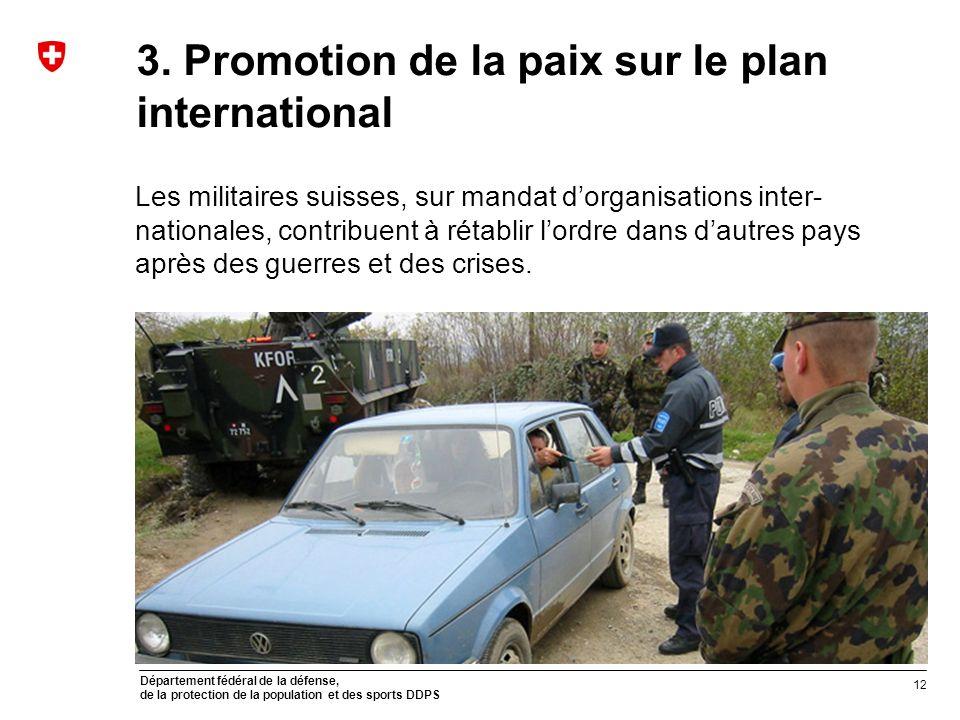 Département fédéral de la défense, de la protection de la population et des sports DDPS 3. Promotion de la paix sur le plan international Les militair