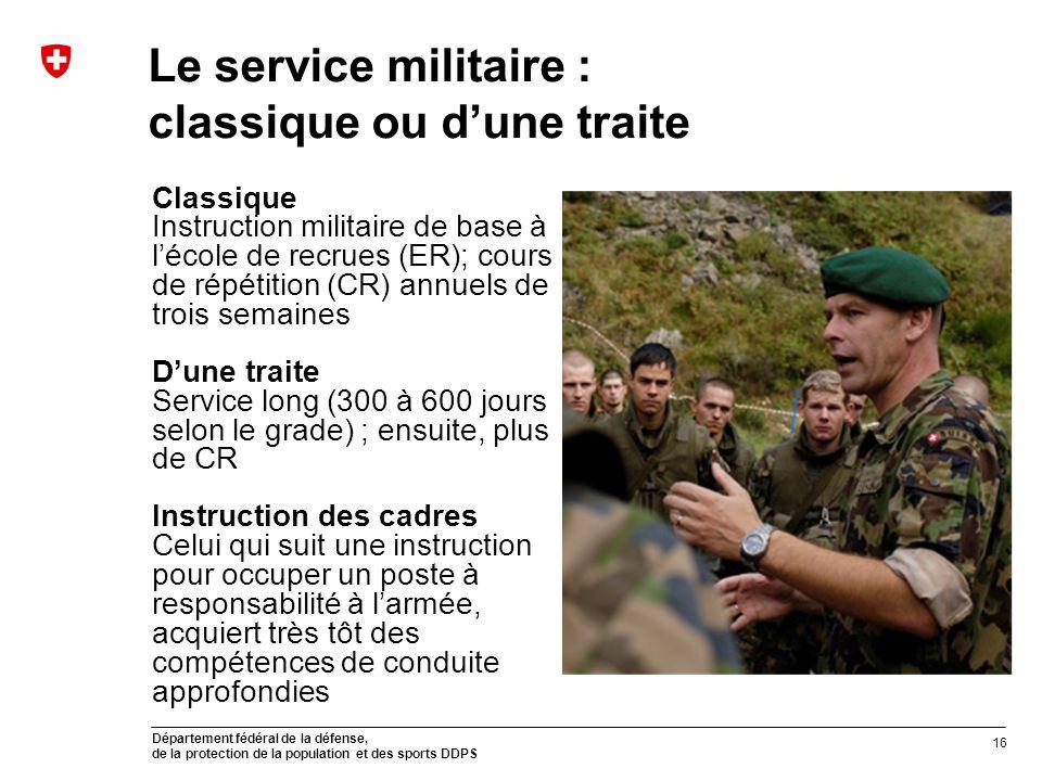Département fédéral de la défense, de la protection de la population et des sports DDPS Le service militaire : classique ou dune traite Classique Inst