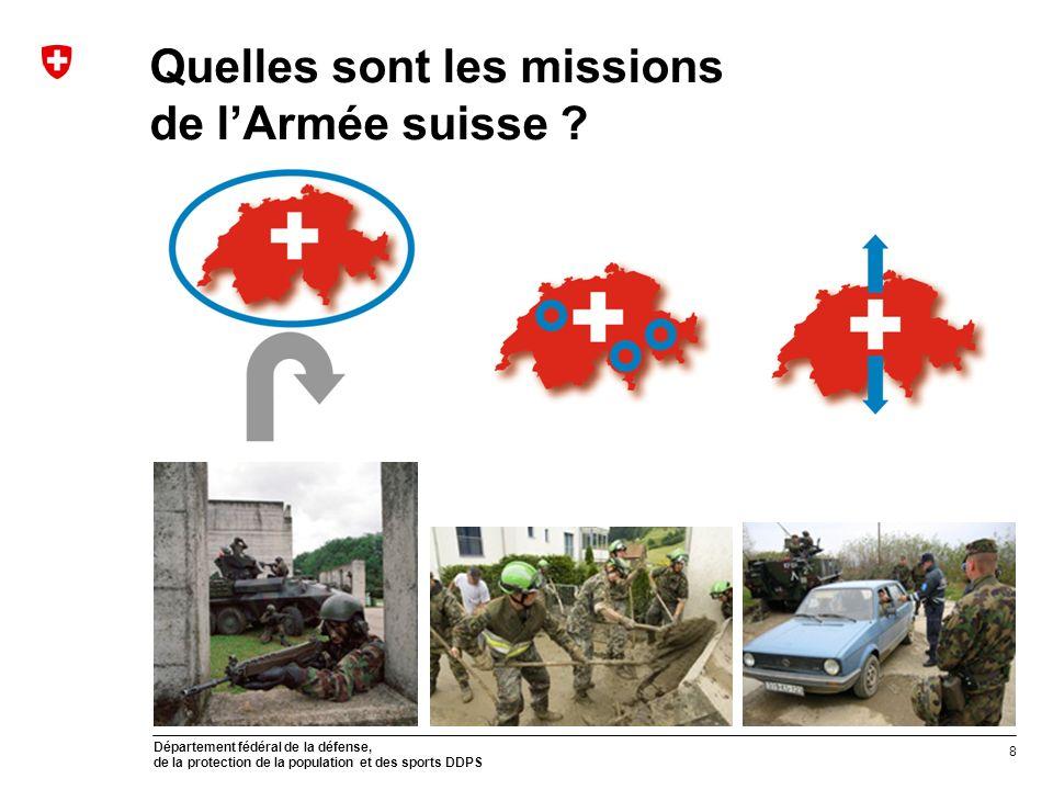 Département fédéral de la défense, de la protection de la population et des sports DDPS Quelles sont les missions de lArmée suisse ? 8