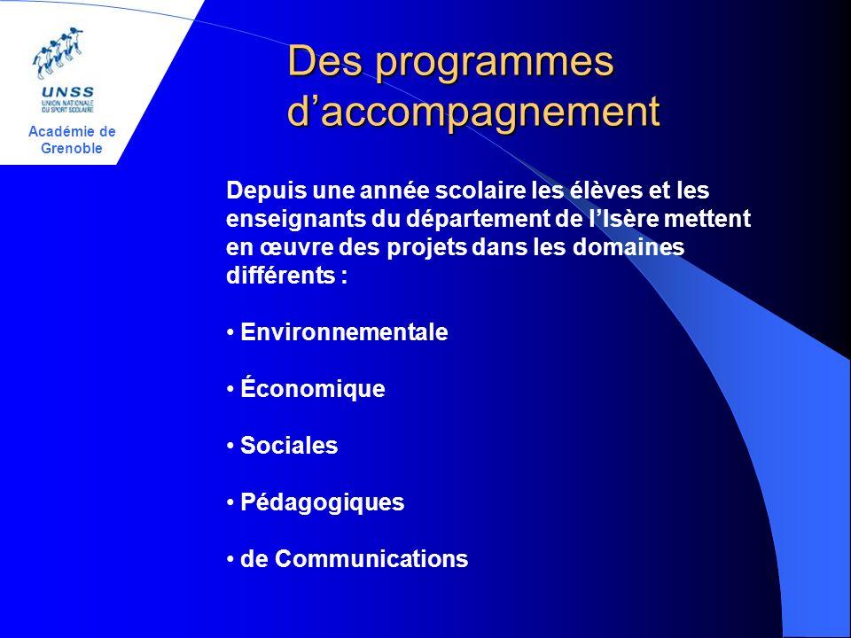 Académie de Grenoble Des programmes daccompagnement Depuis une année scolaire les élèves et les enseignants du département de lIsère mettent en œuvre des projets dans les domaines différents : Environnementale Économique Sociales Pédagogiques de Communications