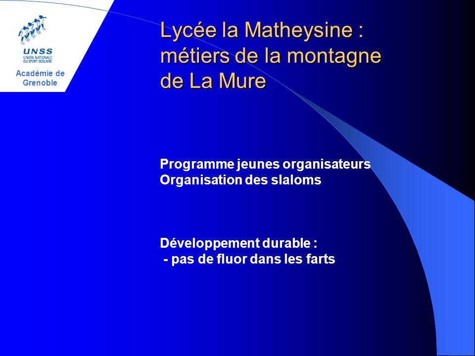 Académie de Grenoble Lycée la Matheysine : métiers de la montagne de La Mure Programme jeunes organisateurs Organisation des slaloms Développement durable : - pas de fluor dans les farts