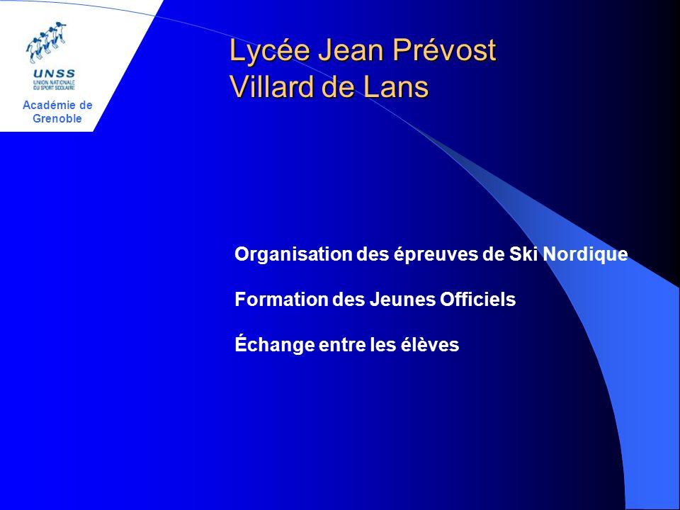 Académie de Grenoble Lycée Jean Prévost Villard de Lans Organisation des épreuves de Ski Nordique Formation des Jeunes Officiels Échange entre les élè