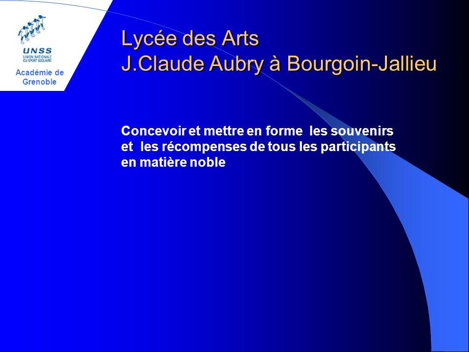 Académie de Grenoble Lycée des Arts J.Claude Aubry à Bourgoin-Jallieu Concevoir et mettre en forme les souvenirs et les récompenses de tous les participants en matière noble