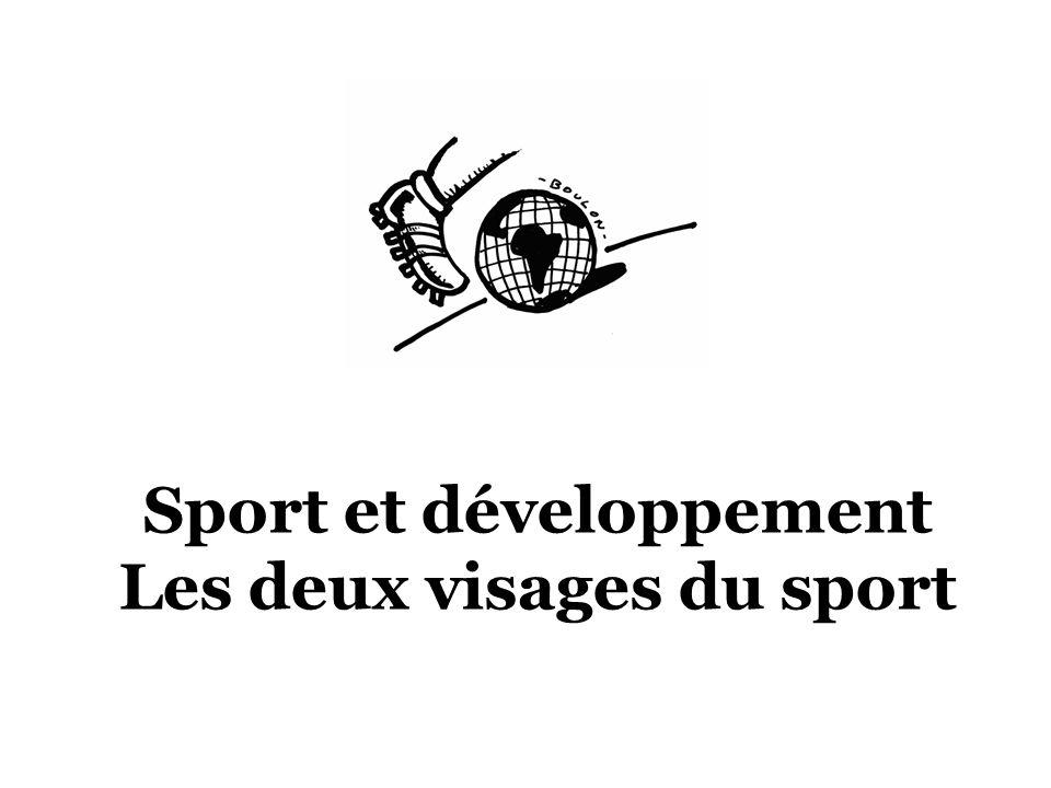Le sport présente un double visage : Dune part, il incarne les meilleures valeurs humaines, le jeu, leffort, la solidarité.