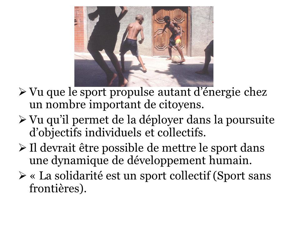 Vu que le sport propulse autant dénergie chez un nombre important de citoyens.