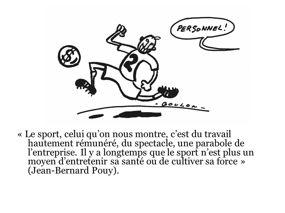 « Le sport tel quon le connaît aujourdhui est né avec le système capitaliste, il a les mêmes tares que lui, il évoluera comme lui » (Michel Caillat).