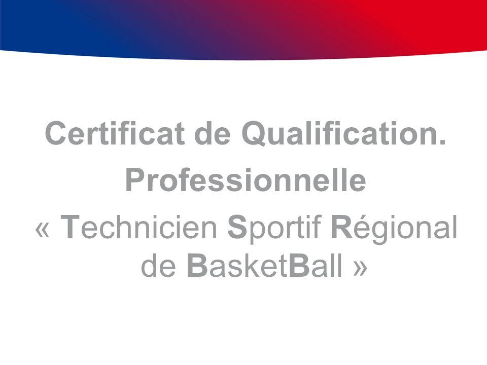 Certificat de Qualification. Professionnelle « Technicien Sportif Régional de BasketBall »