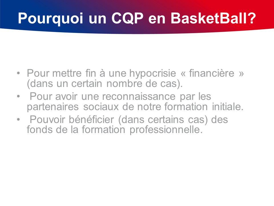 Pourquoi un CQP en BasketBall? Pour mettre fin à une hypocrisie « financière » (dans un certain nombre de cas). Pour avoir une reconnaissance par les